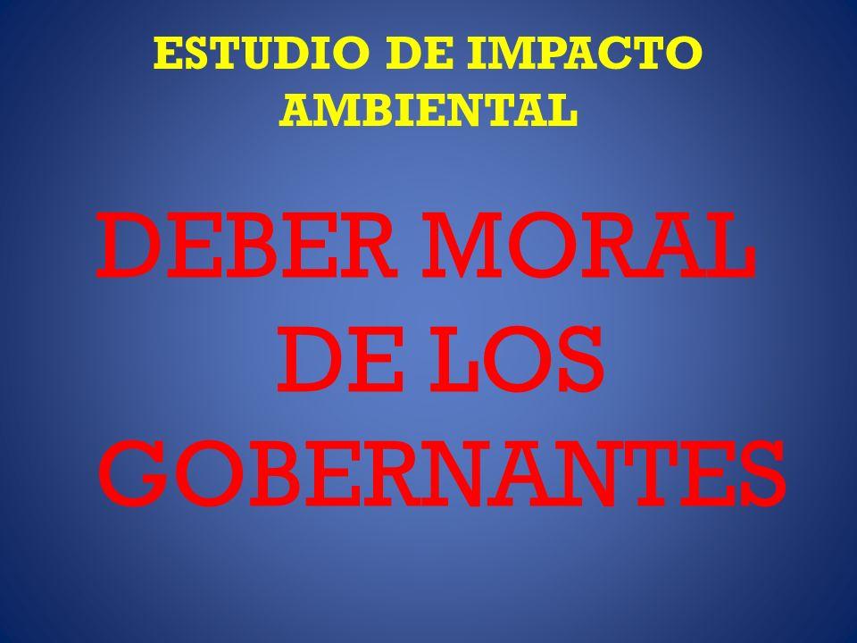 ESTUDIO DE IMPACTO AMBIENTAL DEBER MORAL DE LOS GOBERNANTES