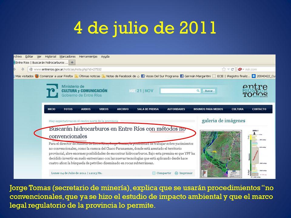 4 de julio de 2011 Jorge Tomas (secretario de minería), explica que se usarán procedimientos no convencionales, que ya se hizo el estudio de impacto a