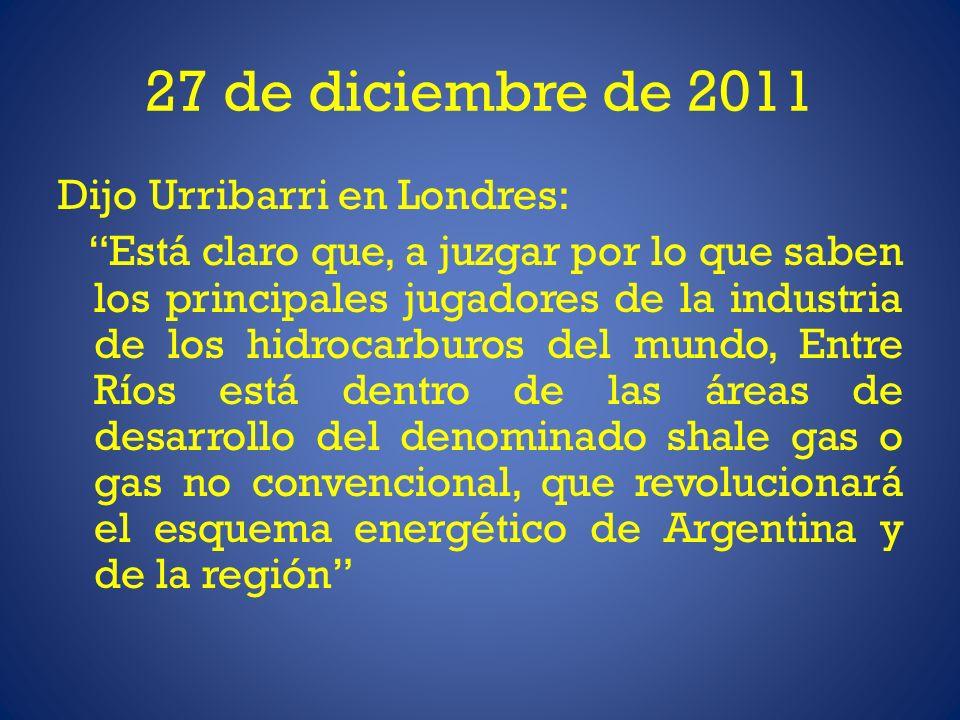 Dijo Urribarri en Londres: Está claro que, a juzgar por lo que saben los principales jugadores de la industria de los hidrocarburos del mundo, Entre Ríos está dentro de las áreas de desarrollo del denominado shale gas o gas no convencional, que revolucionará el esquema energético de Argentina y de la región