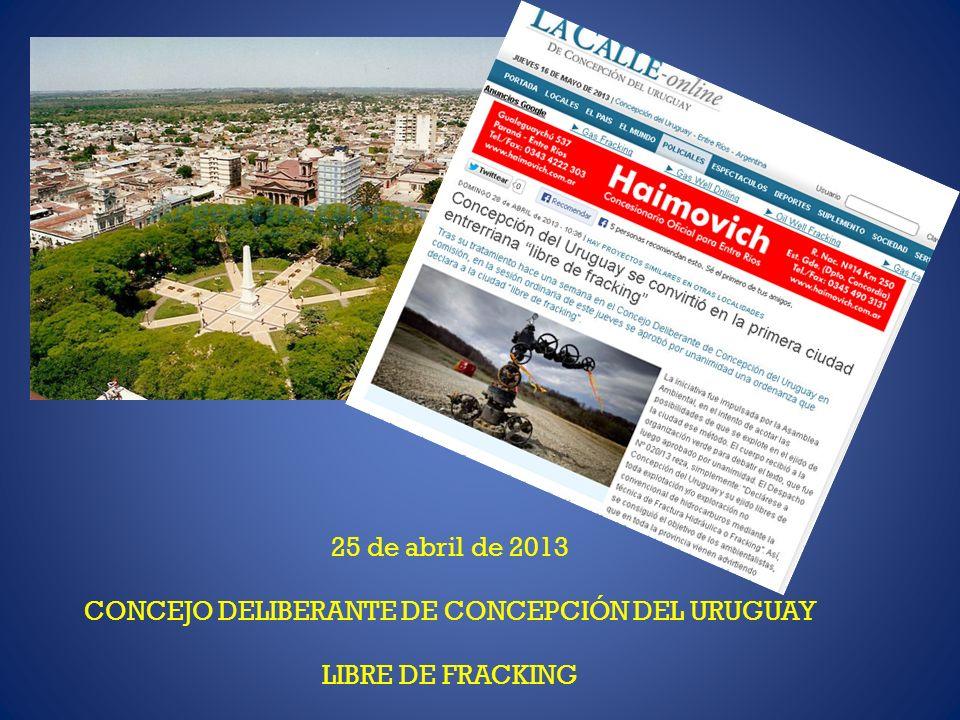 25 de abril de 2013 CONCEJO DELIBERANTE DE CONCEPCIÓN DEL URUGUAY LIBRE DE FRACKING