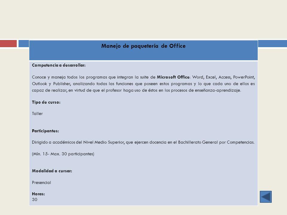 Manejo de paquetería de Office Competencia a desarrollar: Conoce y maneja todos los programas que integran la suite de Microsoft Office: Word, Excel,