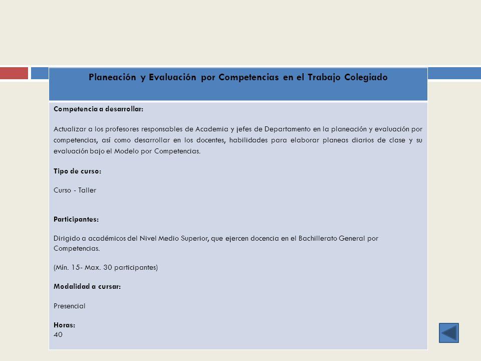Planeación y Evaluación por Competencias en el Trabajo Colegiado Competencia a desarrollar: Actualizar a los profesores responsables de Academia y jef