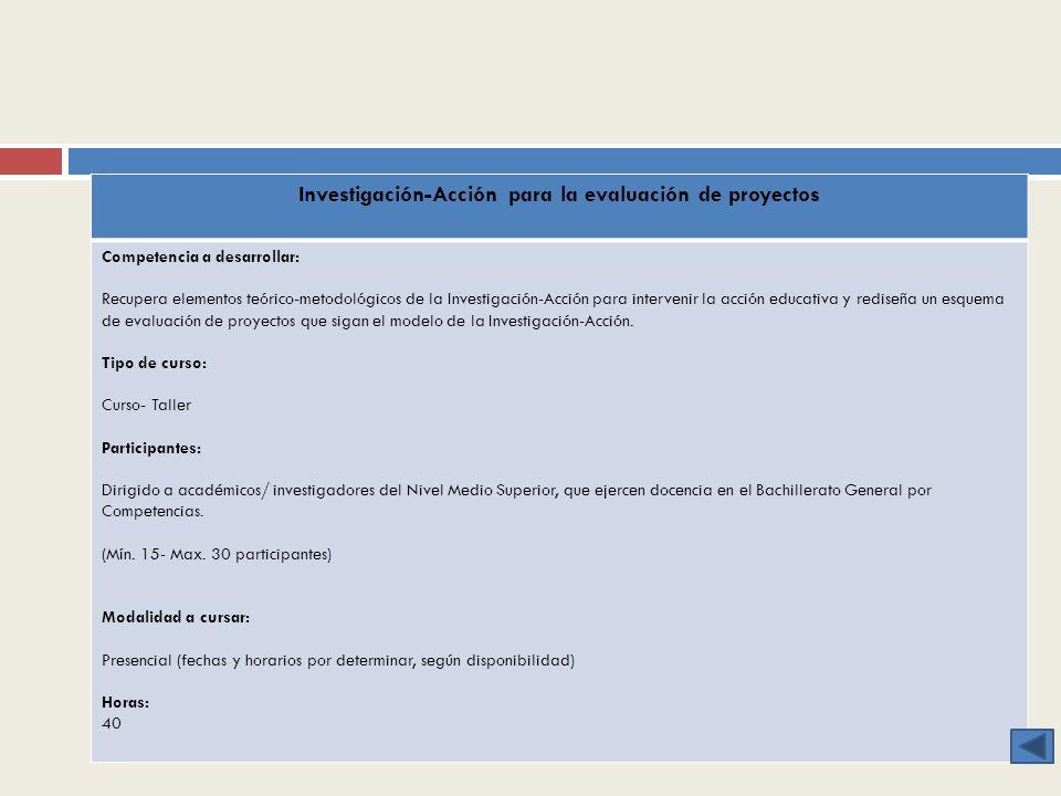 Investigación-Acción para la evaluación de proyectos Competencia a desarrollar: Recupera elementos teórico-metodológicos de la Investigación-Acción pa