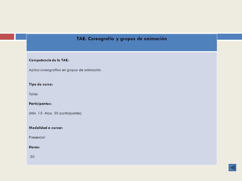 TAE: Coreografía y grupos de animación Competencia de la TAE: Aplica coreografías en grupos de animación. Tipo de curso: Taller Participantes: (Mín. 1