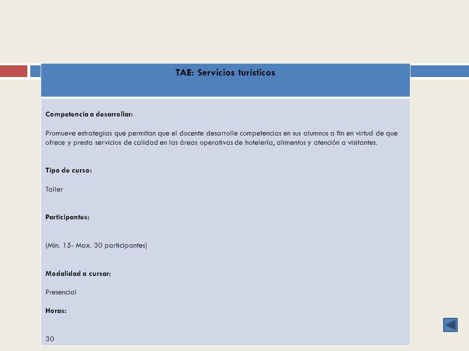 TAE: Servicios turísticos Competencia a desarrollar: Promueve estrategias que permitan que el docente desarrolle competencias en sus alumnos a fin en