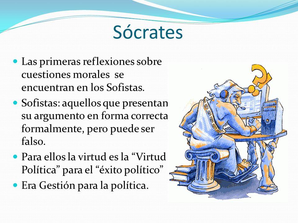 Sócrates Las primeras reflexiones sobre cuestiones morales se encuentran en los Sofistas. Sofistas: aquellos que presentan su argumento en forma corre