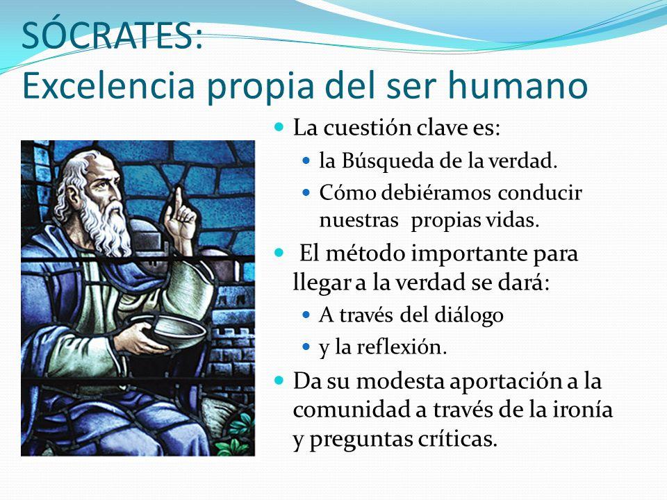 4 aportaciones de Sócrates: 1.- Bien humano La excelencia humana se muestra ante todo en la actitud de búsqueda del verdadero bien.