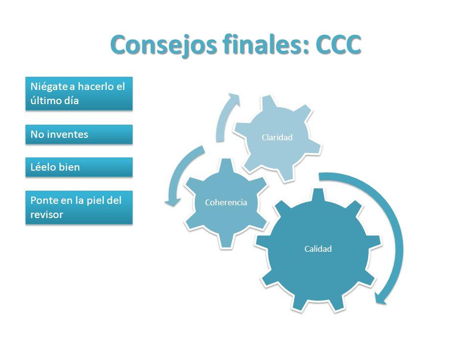 Consejos finales: CCC Calidad Coherencia Claridad Niégate a hacerlo el último día No inventes Léelo bien Ponte en la piel del revisor