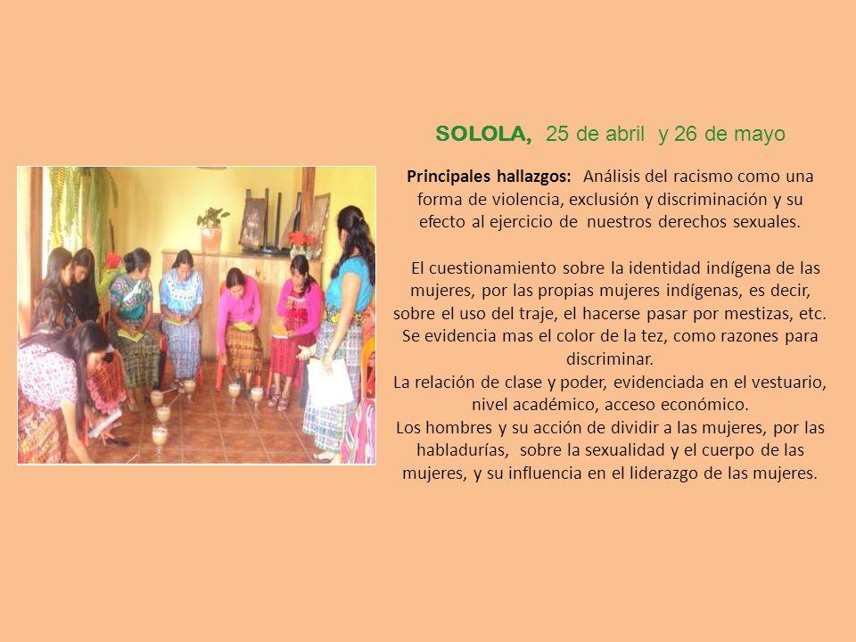 27 de abril y 26 de mayo en Chimaltenango Principales hallazgos: Hicieron una vinculación muy clara del racismo y la discriminación con la violencia sexual.