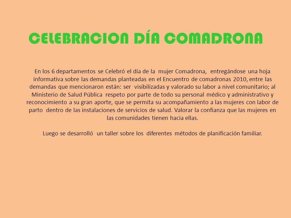 CELEBRACION DÍA COMADRONA En los 6 departamentos se Celebró el día de la mujer Comadrona, entregándose una hoja informativa sobre las demandas plantea