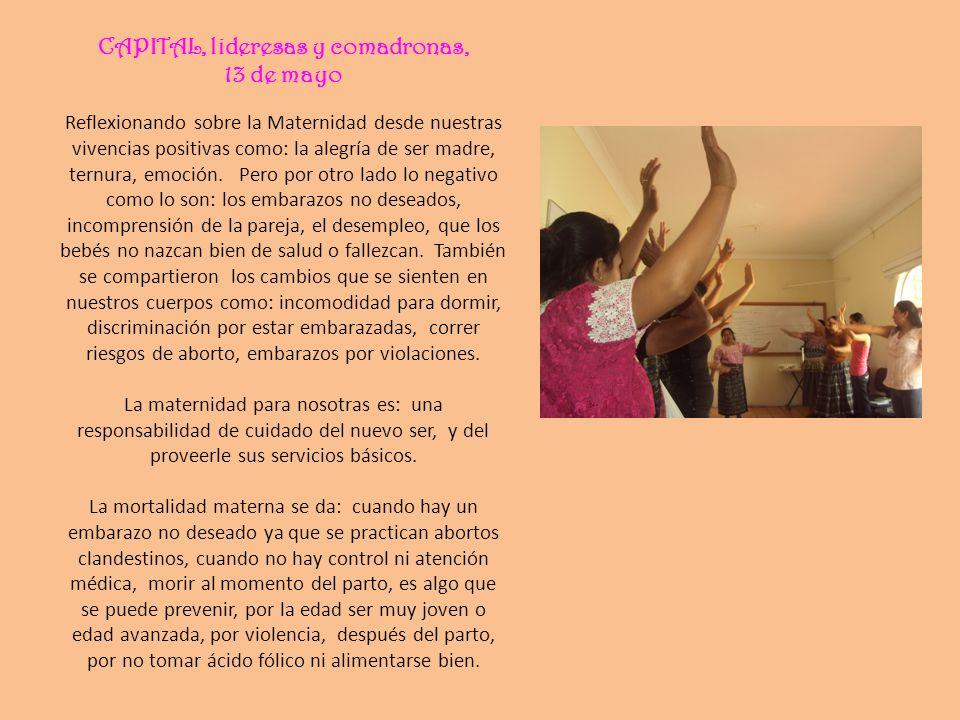 CAPITAL, lideresas y comadronas, 13 de mayo Reflexionando sobre la Maternidad desde nuestras vivencias positivas como: la alegría de ser madre, ternur