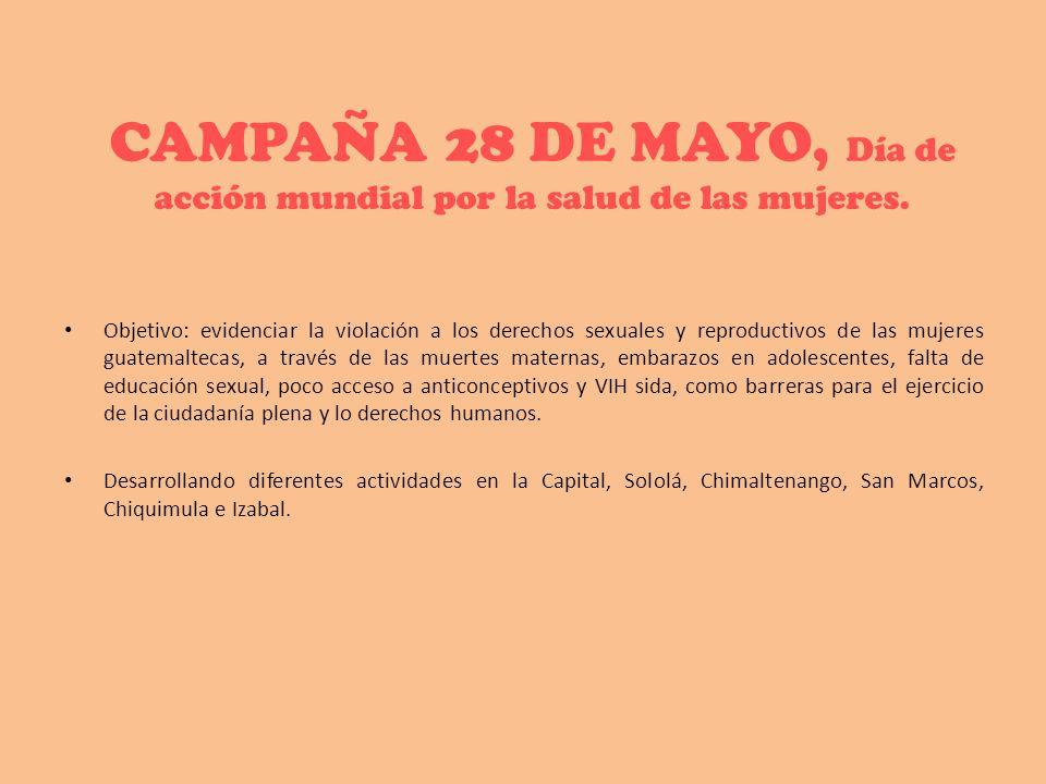 CAMPAÑA 28 DE MAYO, Día de acción mundial por la salud de las mujeres. Objetivo: evidenciar la violación a los derechos sexuales y reproductivos de la