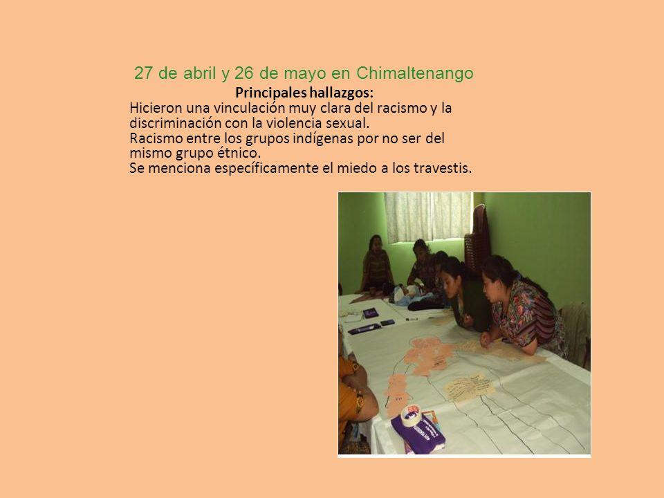 27 de abril y 26 de mayo en Chimaltenango Principales hallazgos: Hicieron una vinculación muy clara del racismo y la discriminación con la violencia s