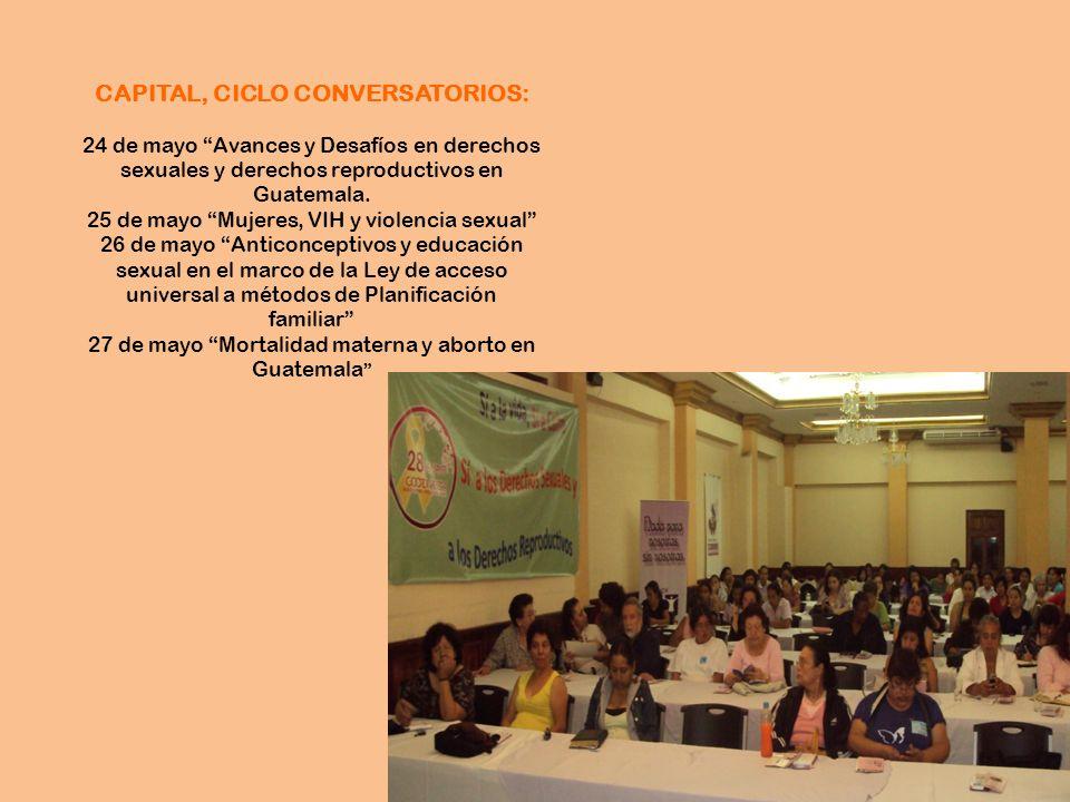 CAPITAL, CICLO CONVERSATORIOS: 24 de mayo Avances y Desafíos en derechos sexuales y derechos reproductivos en Guatemala. 25 de mayo Mujeres, VIH y vio