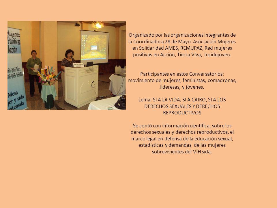 Organizado por las organizaciones integrantes de la Coordinadora 28 de Mayo: Asociación Mujeres en Solidaridad AMES, REMUPAZ, Red mujeres positivas en