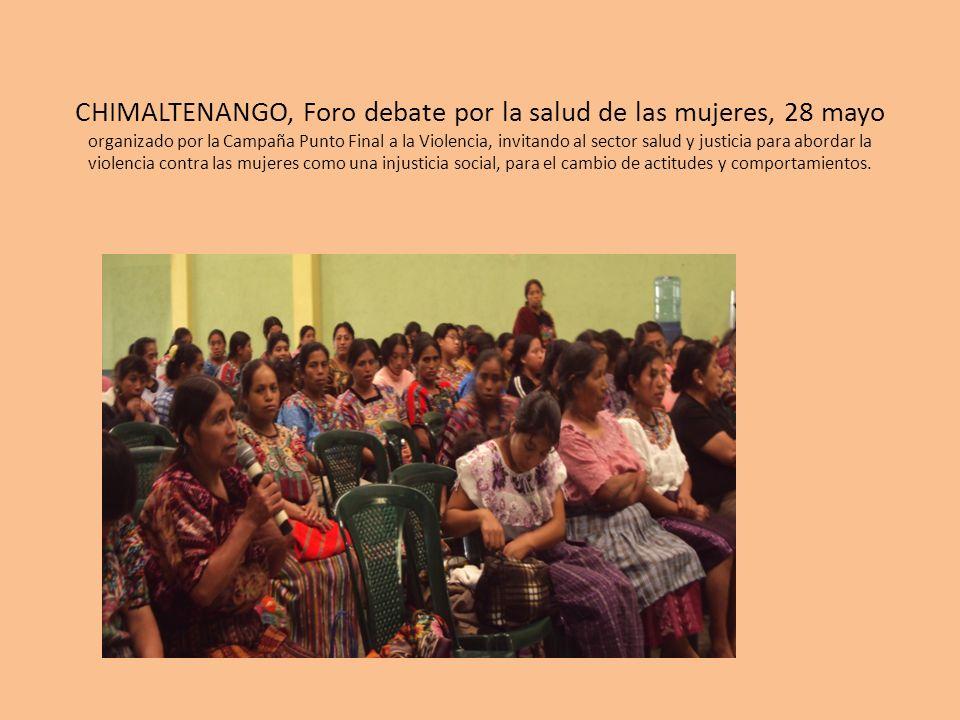 CHIMALTENANGO, Foro debate por la salud de las mujeres, 28 mayo organizado por la Campaña Punto Final a la Violencia, invitando al sector salud y just