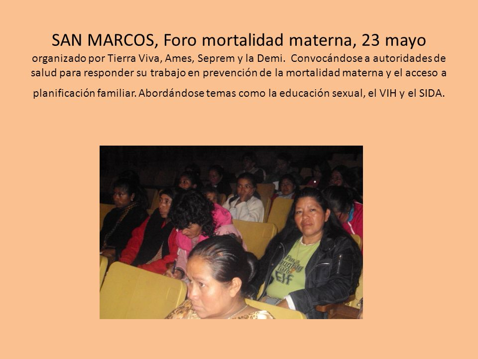 SAN MARCOS, Foro mortalidad materna, 23 mayo organizado por Tierra Viva, Ames, Seprem y la Demi. Convocándose a autoridades de salud para responder su
