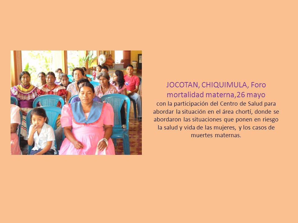 JOCOTAN, CHIQUIMULA, Foro mortalidad materna,26 mayo con la participación del Centro de Salud para abordar la situación en el área chortí, donde se ab