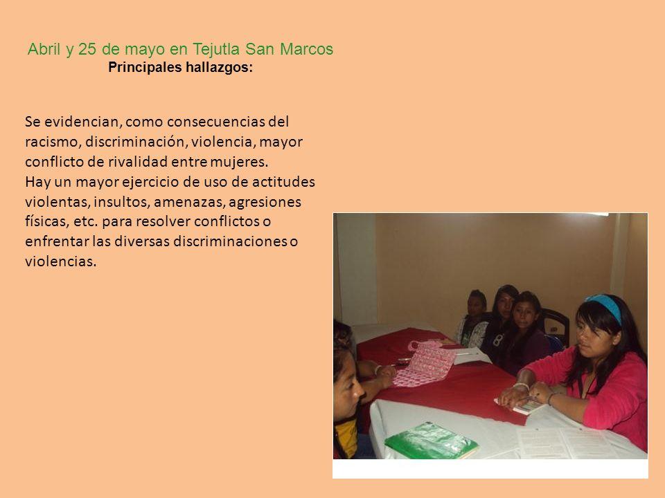 Abril y 25 de mayo en Tejutla San Marcos Principales hallazgos: Se evidencian, como consecuencias del racismo, discriminación, violencia, mayor confli