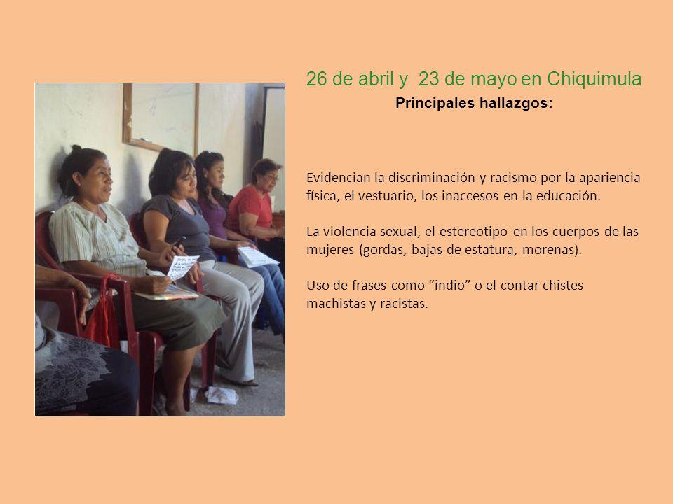 26 de abril y 23 de mayo en Chiquimula Principales hallazgos: Evidencian la discriminación y racismo por la apariencia física, el vestuario, los inacc
