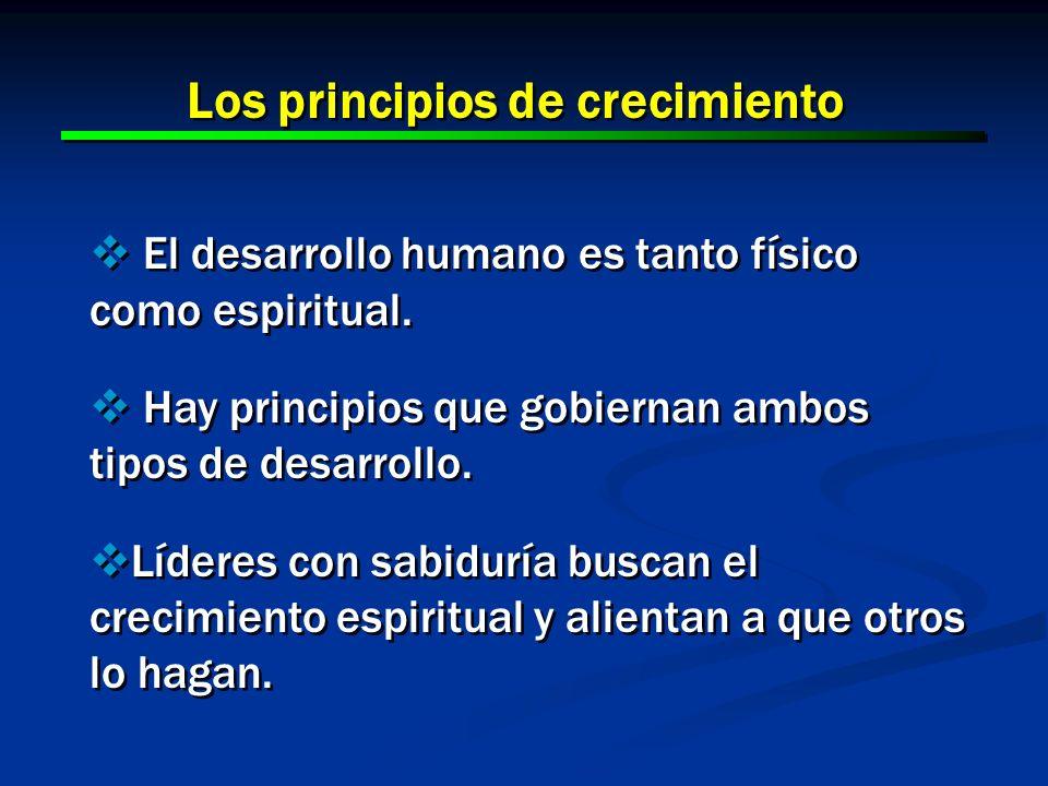 14 Los principios de crecimiento El desarrollo humano es tanto físico como espiritual. Hay principios que gobiernan ambos tipos de desarrollo. Líderes
