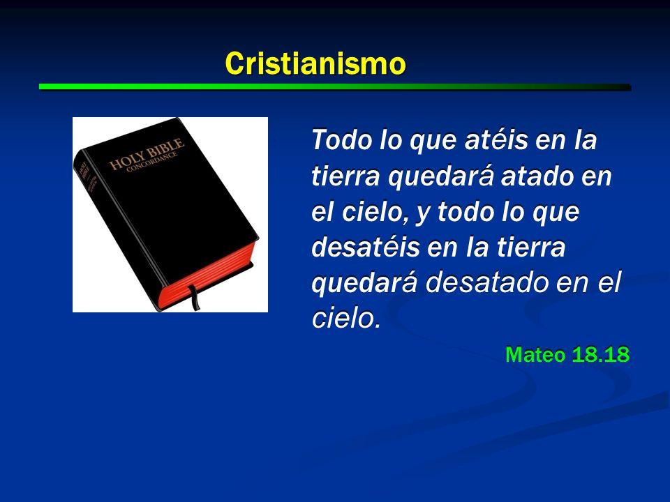 16 Cristianismo Todo lo que at é is en la tierra quedar á atado en el cielo, y todo lo que desat é is en la tierra quedar á desatado en el cielo. Mate