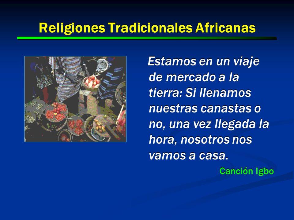17 Religiones Tradicionales Africanas Estamos en un viaje de mercado a la tierra: Si llenamos nuestras canastas o no, una vez llegada la hora, nosotro