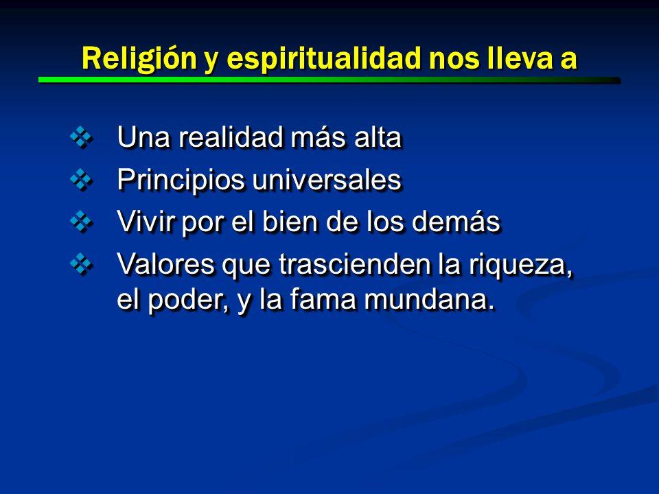 2 2 Religión y espiritualidad nos lleva a Una realidad más alta Una realidad más alta Principios universales Principios universales Vivir por el bien