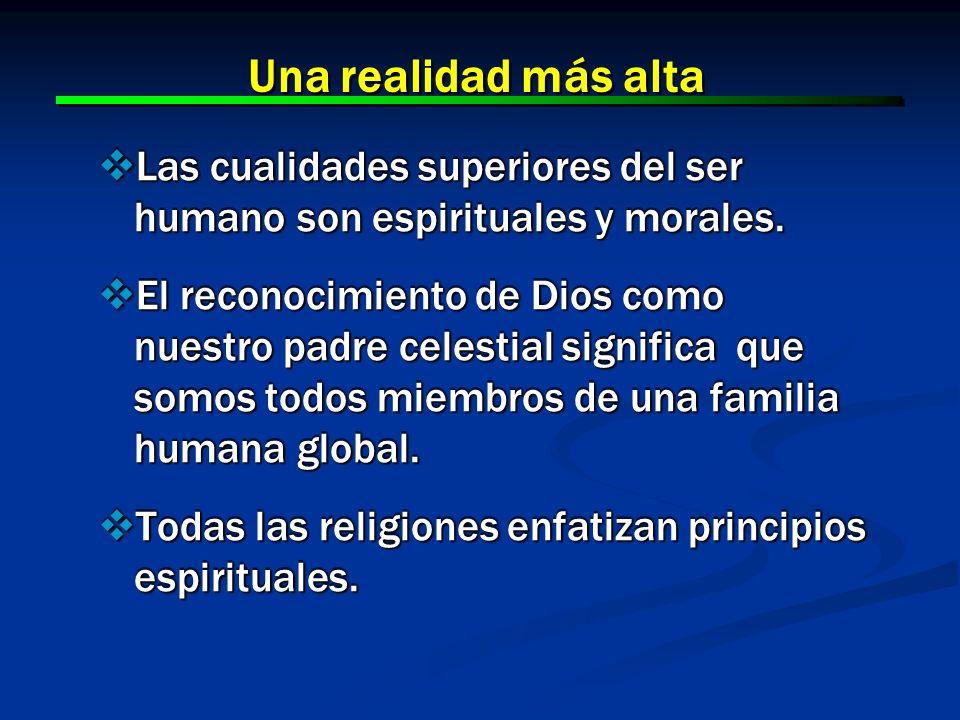 3 3 Una realidad más alta Las cualidades superiores del ser humano son espirituales y morales. Las cualidades superiores del ser humano son espiritual