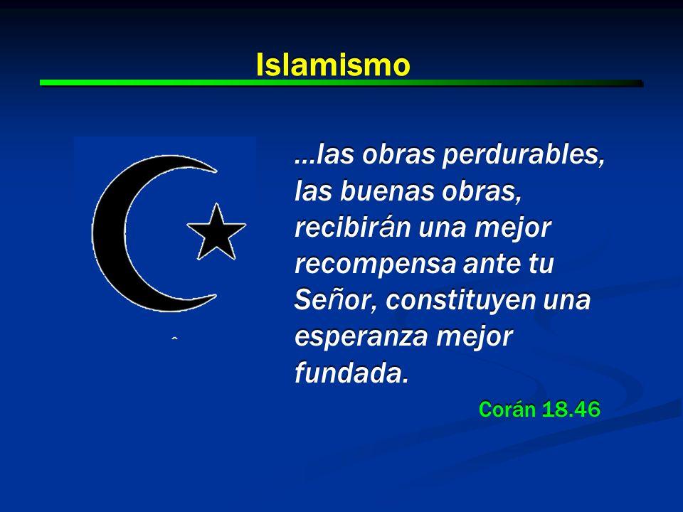 7 7 Islamismo …las obras perdurables, las buenas obras, recibir á n una mejor recompensa ante tu Se ñ or, constituyen una esperanza mejor fundada. Cor