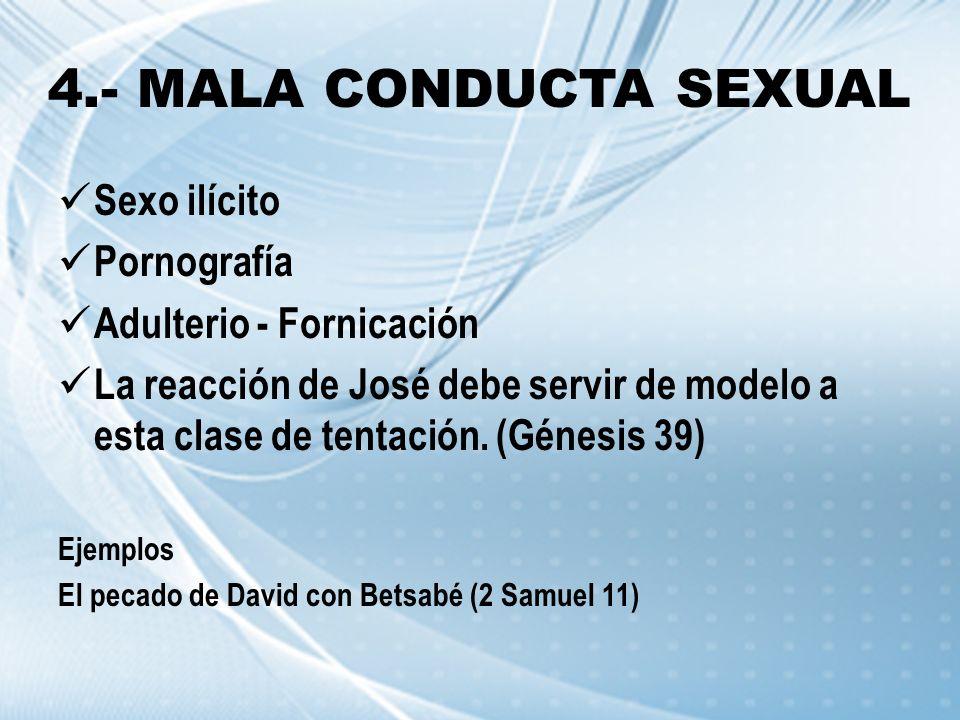 4.- MALA CONDUCTA SEXUAL Sexo ilícito Pornografía Adulterio - Fornicación La reacción de José debe servir de modelo a esta clase de tentación. (Génesi