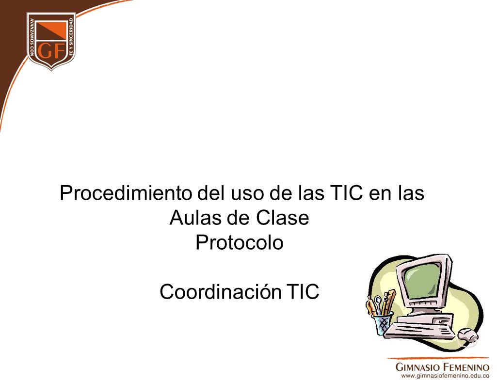 Procedimiento del uso de las TIC en las Aulas de Clase Protocolo Coordinación TIC