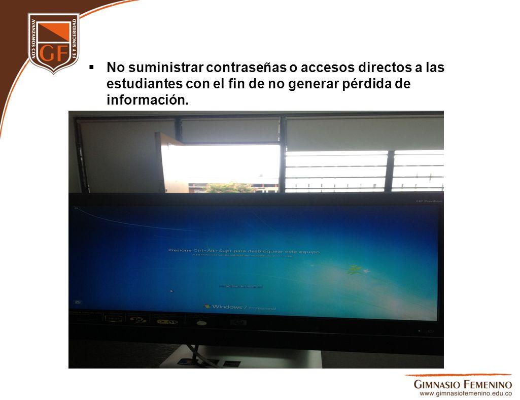No suministrar contraseñas o accesos directos a las estudiantes con el fin de no generar pérdida de información.