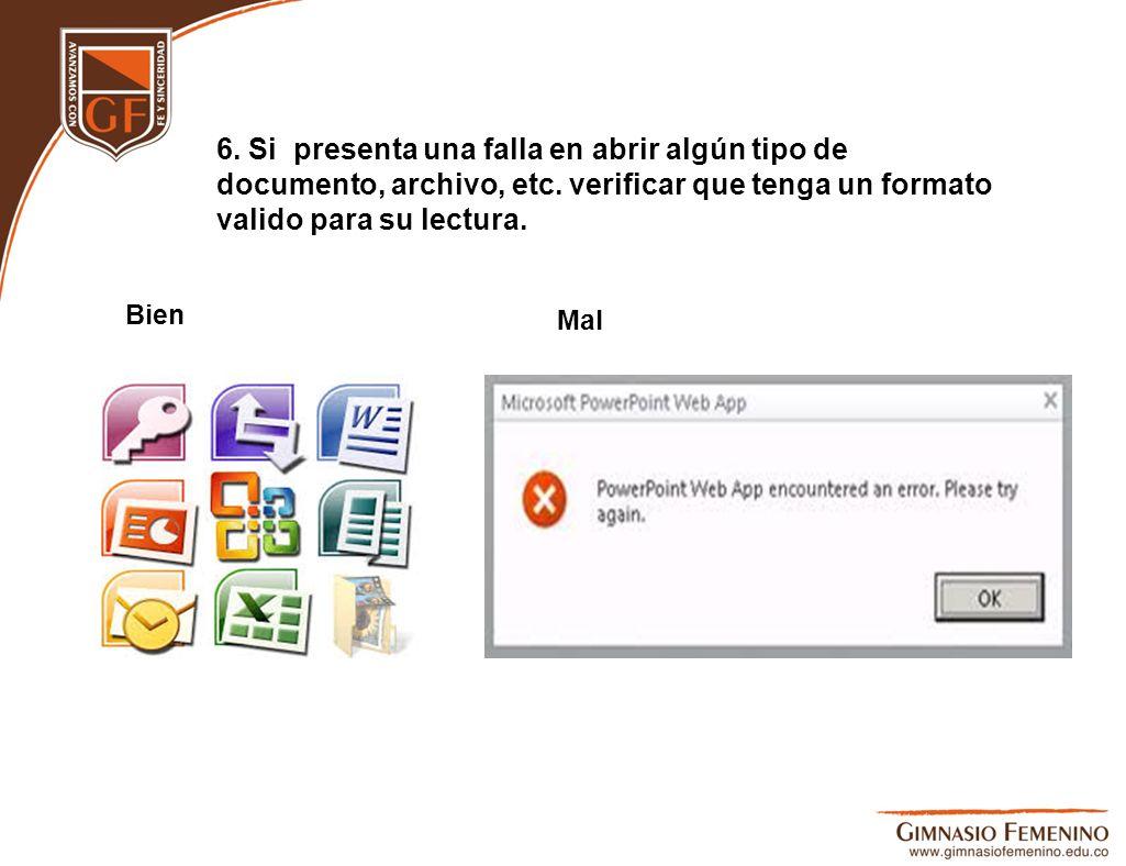 6. Si presenta una falla en abrir algún tipo de documento, archivo, etc. verificar que tenga un formato valido para su lectura. Bien Mal