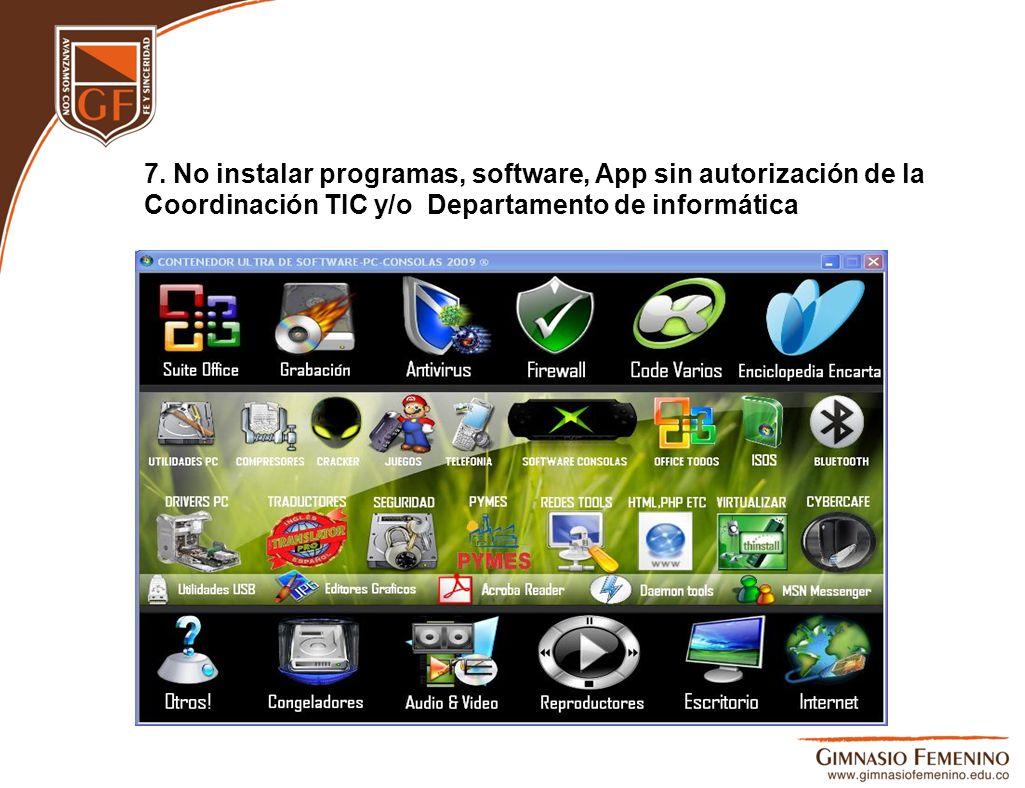 7. No instalar programas, software, App sin autorización de la Coordinación TIC y/o Departamento de informática