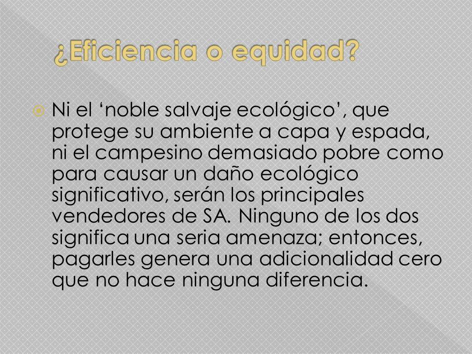 Ni el noble salvaje ecológico, que protege su ambiente a capa y espada, ni el campesino demasiado pobre como para causar un daño ecológico significativo, serán los principales vendedores de SA.