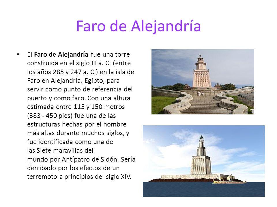 Faro de Alejandría El Faro de Alejandría fue una torre construida en el siglo III a.