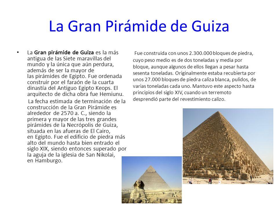 La Gran Pirámide de Guiza La Gran pirámide de Guiza es la más antigua de las Siete maravillas del mundo y la única que aún perdura, además de ser la mayor de las pirámides de Egipto.