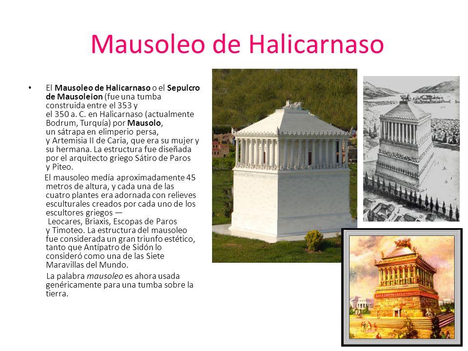 Mausoleo de Halicarnaso El Mausoleo de Halicarnaso o el Sepulcro de Mausoleion (fue una tumba construida entre el 353 y el 350 a.