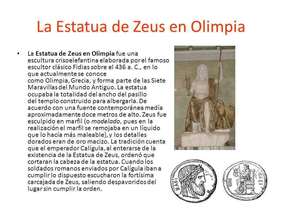 La Estatua de Zeus en Olimpia La Estatua de Zeus en Olimpia fue una escultura crisoelefantina elaborada por el famoso escultor clásico Fidias sobre el 436 a.