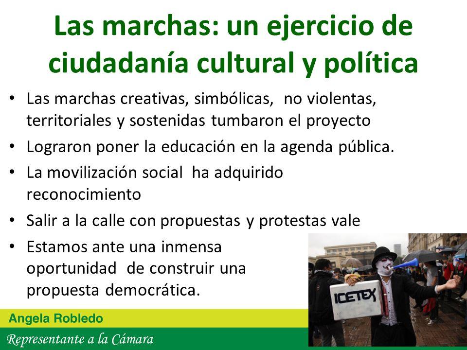 Las marchas: un ejercicio de ciudadanía cultural y política Las marchas creativas, simbólicas, no violentas, territoriales y sostenidas tumbaron el proyecto Lograron poner la educación en la agenda pública.