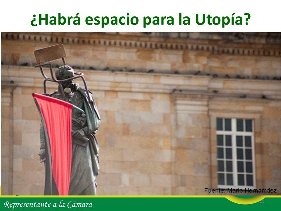 ¿Habrá espacio para la Utopía? 21 ¿SÍ? ¡Desde la sub- versión pacífica pero vehemente! Fuente: Mario Hernámdez