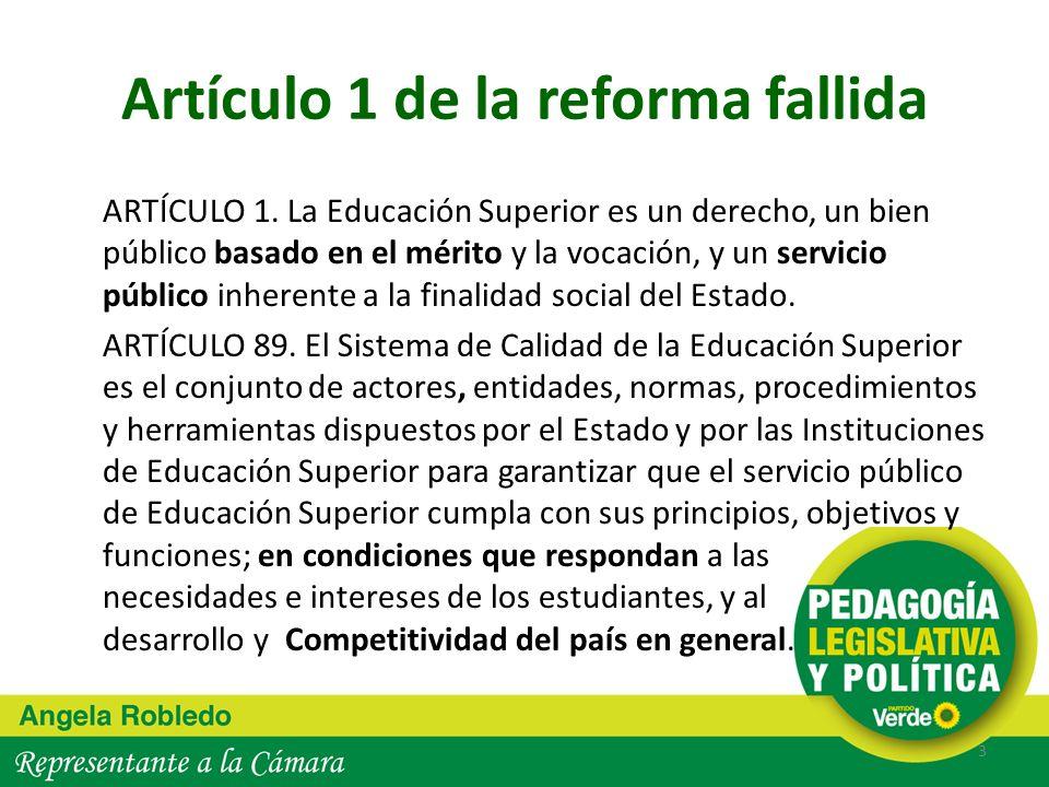Artículo 1 de la reforma fallida ARTÍCULO 1. La Educación Superior es un derecho, un bien público basado en el mérito y la vocación, y un servicio púb