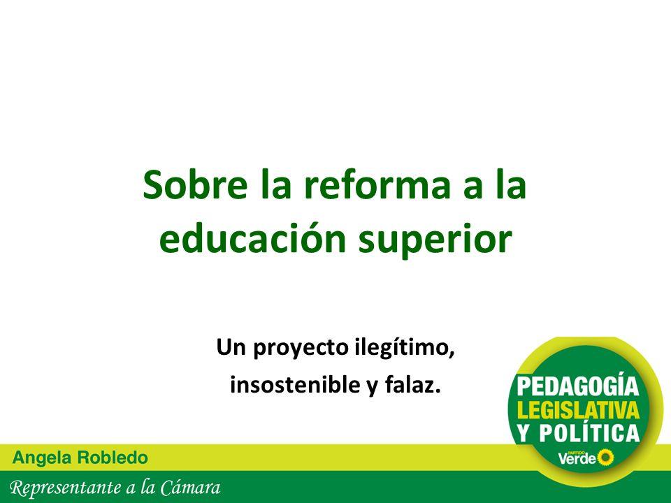 Sobre la reforma a la educación superior Un proyecto ilegítimo, insostenible y falaz.