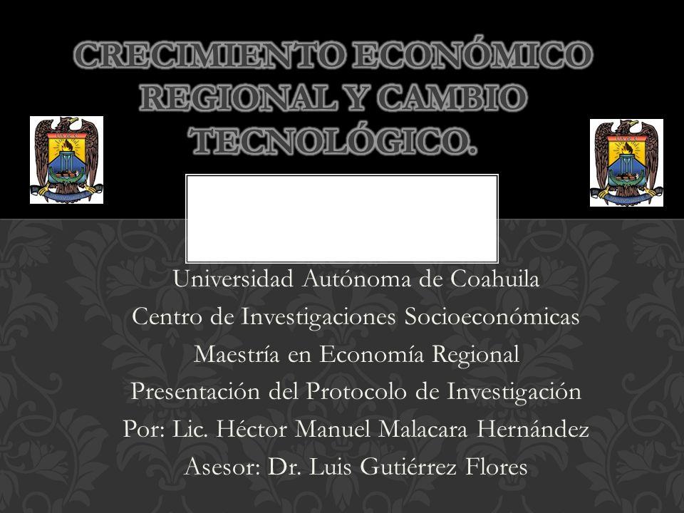 Universidad Autónoma de Coahuila Centro de Investigaciones Socioeconómicas Maestría en Economía Regional Presentación del Protocolo de Investigación Por: Lic.