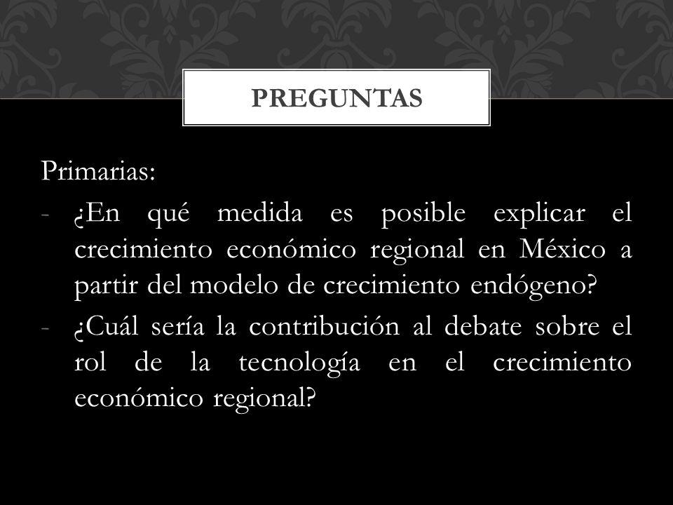 Primarias: -¿En qué medida es posible explicar el crecimiento económico regional en México a partir del modelo de crecimiento endógeno.