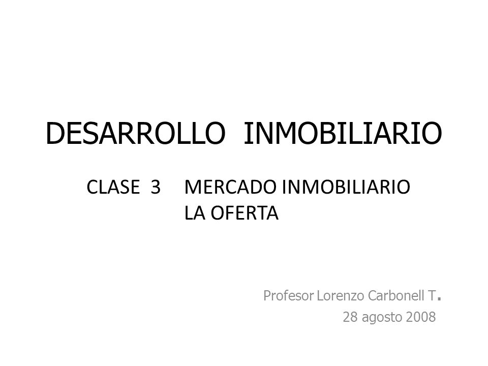 DESARROLLO INMOBILIARIO Profesor Lorenzo Carbonell T.