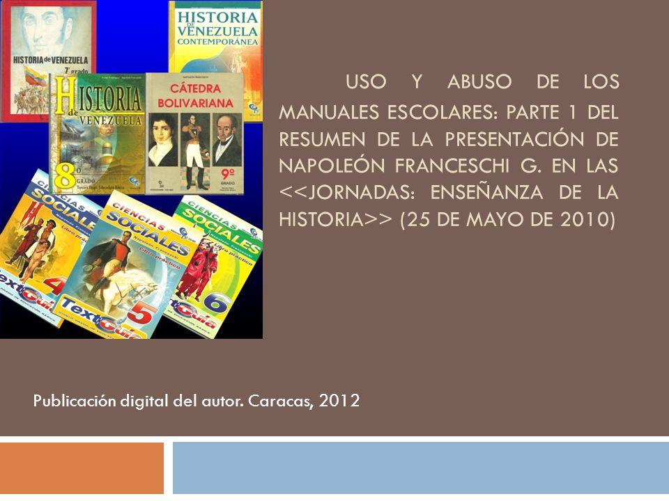 USO Y ABUSO DE LOS MANUALES ESCOLARES: PARTE 1 DEL RESUMEN DE LA PRESENTACIÓN DE NAPOLEÓN FRANCESCHI G.