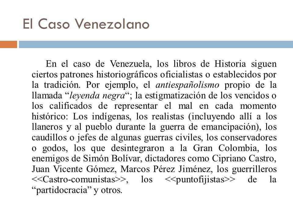 El Caso Venezolano En el caso de Venezuela, los libros de Historia siguen ciertos patrones historiográficos oficialistas o establecidos por la tradición.