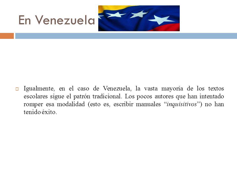Igualmente, en el caso de Venezuela, la vasta mayoría de los textos escolares sigue el patrón tradicional.